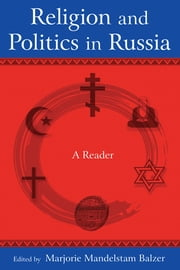 Religion and Politics in Russia: A Reader - A Reader ebook by Marjorie Mandelstam Balzer