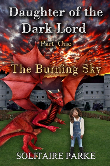 Daughter of the Dark Lord: Part One - The Burning Sky ebook by Solitaire Parke
