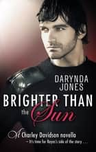 Brighter Than the Sun - A Charley Davidson Novella ebook by Darynda Jones