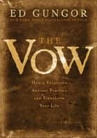 The Vow - How a Forgotten Ancient Practice Can Transform Your Life eBook by Ed Gungor