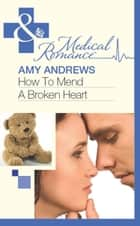How To Mend A Broken Heart (Mills & Boon Medical) ebook by Amy Andrews