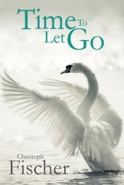 Time To Let Go ebook by Christoph Fischer