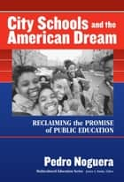 City Schools and the American Dream - Reclaiming the Promise of American Education eBook by Pedro Noguera