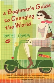 A Beginner's Guide to Changing the World ebook by Isabel Losada
