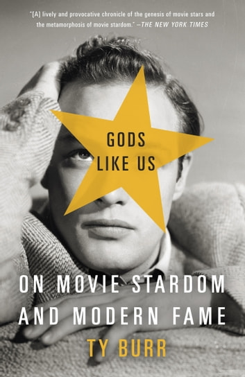 Gods Like Us - On Movie Stardom and Modern Fame ebook by Ty Burr