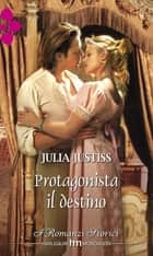 Protagonista il destino ebook by Julia Justiss
