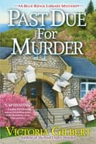 Past Due for Murder - A Blue Ridge Library Mystery ebook by Victoria Gilbert