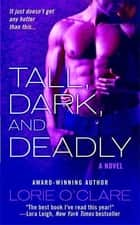 Tall, Dark and Deadly - A Novel ebook by Lorie O'Clare