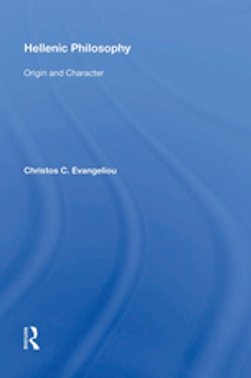 Hellenic Philosophy - Origin and Character eBook by Christos C. Evangeliou