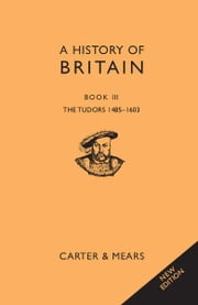 A History of Britain Book III: The Tudors, 1485-1603 ebook by E H Carter,R AF Mears