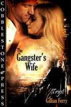The Gangster's Wife ebook by Gillian Ferry