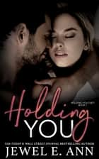 Holding You ebook by Jewel E. Ann