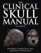 The Clinical Skull Manual ebook by J.A. Garlick; L. D. Pfeiffer