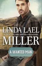 A Wanted Man - A Historical Western Romance ebook by Linda Lael Miller