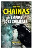 Empire des chimères ebook by Antoine Chainas