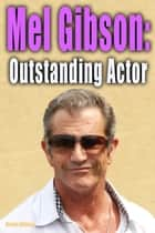 Mel Gibson: Outstanding Actor ebook by Brian Abbey