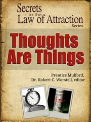 Secrets to the Law of Attraction: Thoughts Are Things - based on the works of Prentice Mulford ebook by Dr. Robert C. Worstell,Prentice Mulford