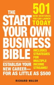 The Start Your Own Business Bible: 501 New Ventures You Can Launch Today ebook by Wallace, Richard J.