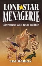 Lone Star Menagerie ebook by Jim Harris