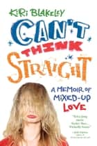 Can't Think Straight ebook by Kiri Blakeley
