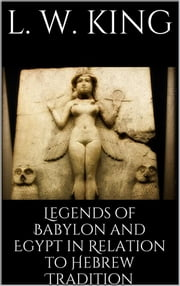 Legends of Babylon and Egypt in Relation to Hebrew Tradition ebook by L. W. King