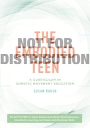 The Embodied Teen - A Curriculum for Moving with Mindfulness and Somatic Awareness ebook by Susan Bauer