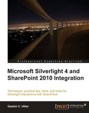 Microsoft Silverlight 4 and SharePoint 2010 Integration ebook by Gastón C. Hillar