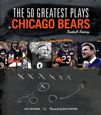 The 50 Greatest Plays in Chicago Bears Football History ebook by Lew Freedman