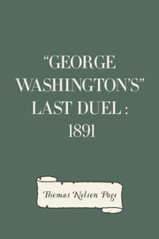 """George Washington's"" Last Duel : 1891 ebook by Thomas Nelson Page"