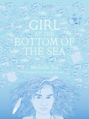 Girl at the Bottom of the Sea ebook by Michelle Tea,Amanda Verwey
