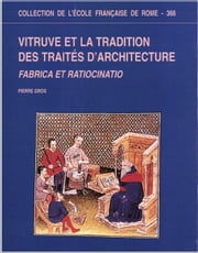 Vitruve et la tradition des traités d'architecture - Frabrica et ratiocinatio ebook by Pierre Gros