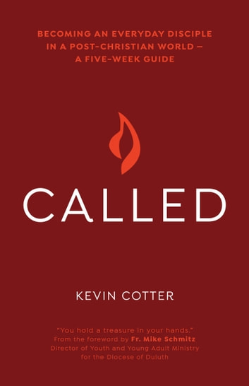 Called - Becoming an Everyday Disciple in a Post-Christian World—A Five-Week Guide ebook by Kevin Cotter