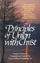 Principles of Union with Christ ebook by Charles Finney, L. G. Jr. Parkhurst
