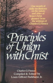 Principles of Union with Christ ebook by Charles Finney,L. G. Jr. Parkhurst