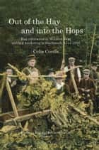 Out of the Hay and into the Hops: Hop Cultivation in Wealden Kent and Hop Marketing in Southwark, 1744-2000 ebook by Celia Cordle