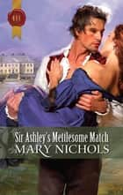 Sir Ashley's Mettlesome Match ebook by Mary Nichols