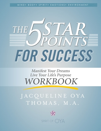 The 5 Star Points for Sucess - Workbook - Manifest Your Dreams, Live Your Life's Purpose ebook by Jacqueline Oya Thomas, M.A.