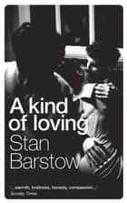 A Kind of Loving ebook by Stan Barstow