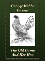 The Old Dame And Her Hen ebook by George Webbe Dasent