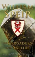 The Crusaders of the Saltire ebook by William Speir