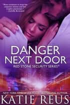 Danger Next Door ebook by Katie Reus