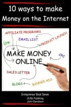 How to Make Money Online: 10 Ways to Make Money on the Internet ebook by John Davidson