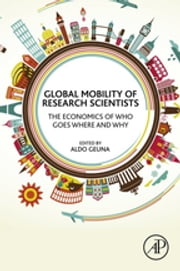 Global Mobility of Research Scientists - The Economics of Who Goes Where and Why ebook by Aldo Geuna