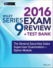 Wiley Series 9 Exam Review 2016 + Test Bank - The General Securities Sales Supervisor Qualification Examination--Option Module ebook by Securities Institute of America