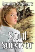 Soul Survivor ebook by Stan Bednarz