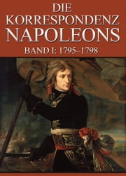 Korrespondenz Napoleons - Band I: 1795-1798 ebook by Kobo.Web.Store.Products.Fields.ContributorFieldViewModel