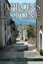 Aprons of Stone - A Novel Based on True Events ebook by Irma Linda Kump