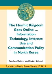The Hermit Kingdom Goes Online - Information Technology, Internet Use and Communication Policy in North Korea ebook by Bernhard Seliger,Stefan Schmidt