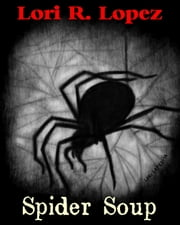Spider Soup ebook by Lori R. Lopez