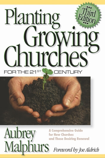 Planting Growing Churches for the 21st Century - A Comprehensive Guide for New Churches and Those Desiring Renewal ebook by Aubrey Malphurs